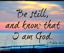 Image result for free pics scripture that says be still and know that i am god